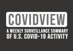 COVIDView: A Weekly Surveillance Summary of U.S. COVID-19 Activity