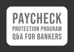 Paycheck Protection Program Q & A for Bankers